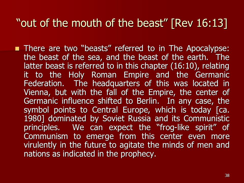 out of the mouth of the beast [Rev 16:13]